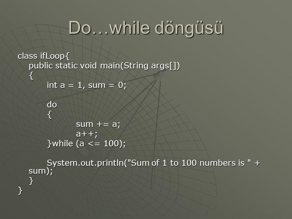 Do…while döngüsü class ifLoop{ public static void main(String args[])